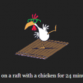 24 minutes and 4 seconds of Chicken On a Raft
